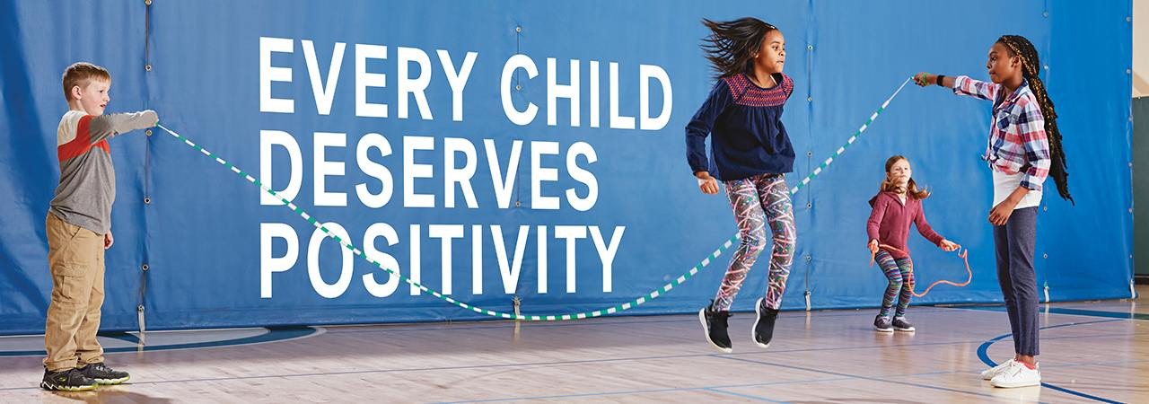 Every child deserves positivity.
